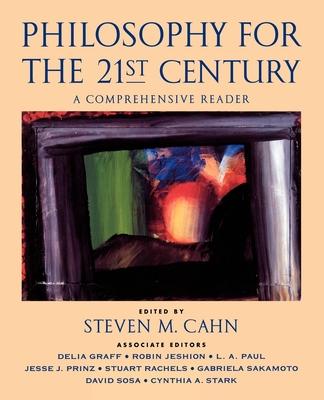 Philosophy for the 21st Century: A Comprehensive Reader - Cahn, Steven M (Editor)