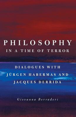Philosophy in a Time of Terror: Dialogues with Jurgen Habermas and Jacques Derrida - Borradori, Giovanna