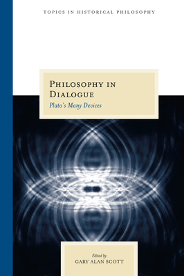 Philosophy in Dialogue: Plato's Many Devices - Scott, Gary Alan (Editor)