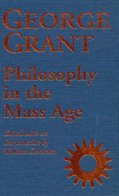 Philosophy in the Mass Age - Hieatt, Constance B, and Grant, George, and Christian, William C (Editor)