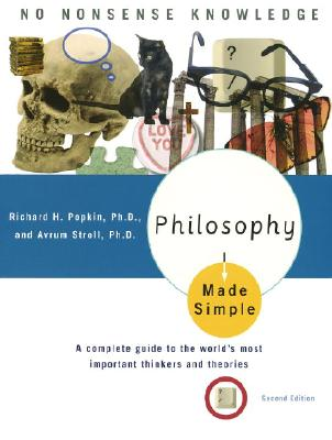 Philosophy Made Simple: A Complete Guide to the World's Most Important Thinkers and Theories - Popkin, Richard H, and Stroll, Avrum