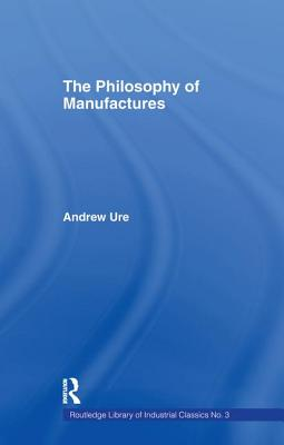 Philosophy of Manufactures - Ure, Andrew