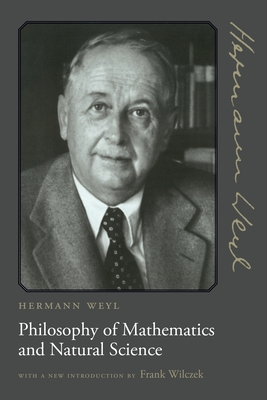 Philosophy of Mathematics and Natural Science - Weyl, Hermann, and Wilczek, Frank (Introduction by)