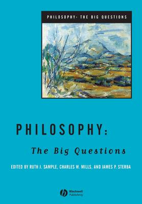 Philosophy: The Big Questions - Sample, Ruth J (Editor), and Mills, Charles W (Editor), and Sterba, James P (Editor)