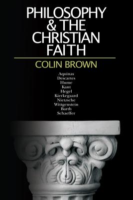Philosophy & the Christian Faith - Brown, Colin