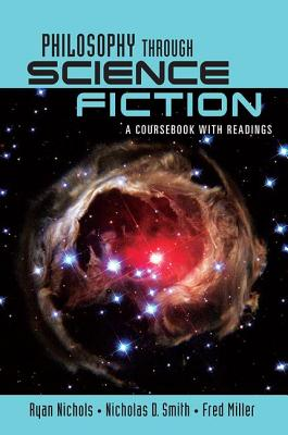 Philosophy Through Science Fiction: A Coursebook with Readings - Nichols, Ryan, and Smith, Nicholas D, and Miller, Fred