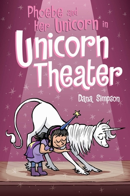 Phoebe and Her Unicorn in Unicorn Theater (Phoebe and Her Unicorn Series Book 8) - Simpson, Dana