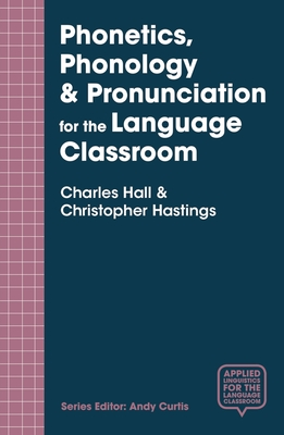 Phonetics, Phonology & Pronunciation for the Language Classroom - Hall, Charles