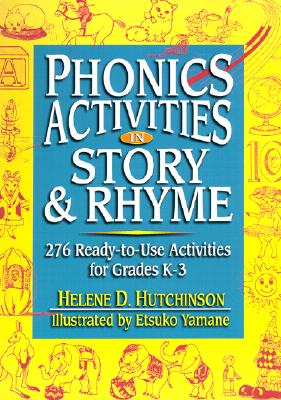 Phonics Activities in Story & Rhyme: 276 Ready-To-Use Activities for Grades K-3 - Hutchinson, Helene D