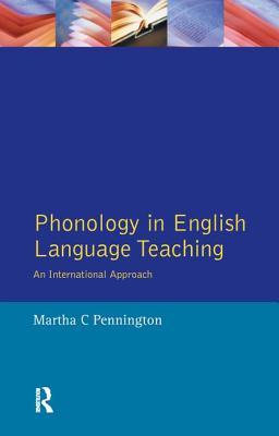 Phonology in English Language Teaching: An International Approach - Pennington, Martha C.