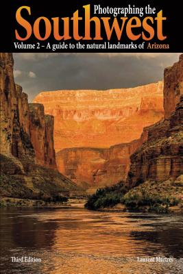 Photographing the Southwest Vol. 2 - Arizona (3rd Edition):: A Guide to the Natural Landmarks of Arizona - Martres, Laurent