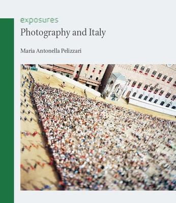 Photography and Italy - Pelizzari, Maria Antonella