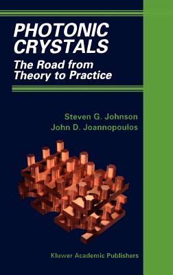 Photonic Crystals: The Road from Theory to Practice - Johnson, Steven G, and Joannopoulos, John D