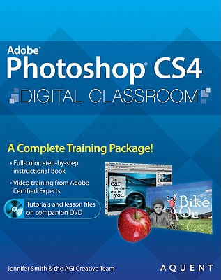 Photoshop CS4 Digital Classroom - Smith, Jennifer, and Aquent Creative Team, and AGI Creative Team