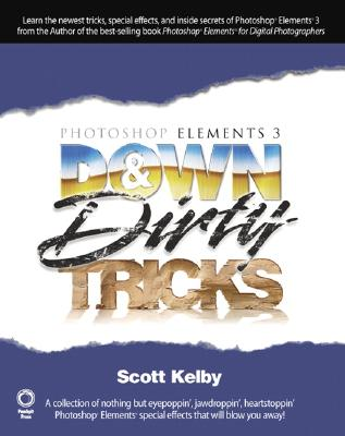 Photoshop Elements 3 Down & Dirty Tricks - Kelby, Scott