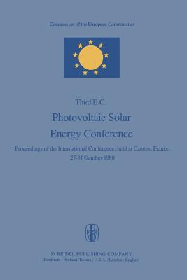 Photovoltaic Solar Energy Conference: Proceedings of the International Conference, Held at Cannes, France, 27 31 October 1980 - Palz, Willeke (Editor)
