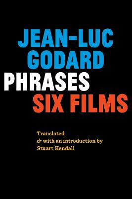 Phrases: Six Films - Godard, Jean-Luc, and Kendall, Stuart (Translated by)