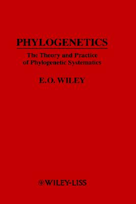 Phylogenetics: The Theory and Practice of Phylogenetic Systematics - Wiley, E O