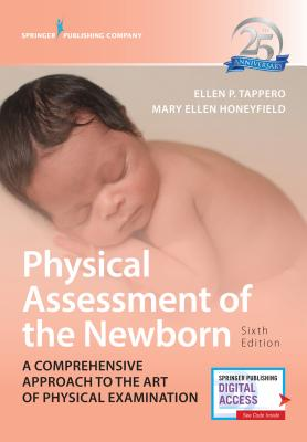 Physical Assessment of the Newborn: A Comprehensive Approach to the Art of Physical Examination - Tappero, Ellen P, RN, and Honeyfield, Mary Ellen, RN