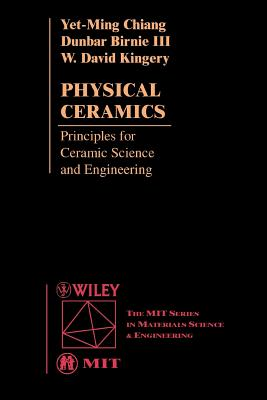 Physical Ceramics: Principles for Ceramic Science and Engineering - Chiang, Yet-Ming, and Birnie, Dunbar P, and Kingery, W David