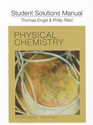 Physical Chemistry: Student Solutions Manual - Engel, Tom, and Reid, Phil