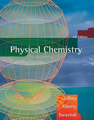 Physical Chemistry - Silbey, Robert J, and Alberty, Robert A, PH.D., and Bawendi, Moungi G