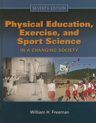 Physical Education, Exercise, and Sport Science in a Changing Society - Freeman, William H