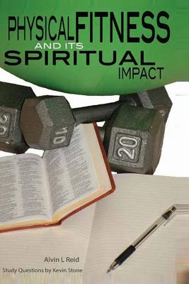Physical Fitness and Its Spiritual Impact - Reid, Alvin L, Dr., and Stone, Kevin (Contributions by)