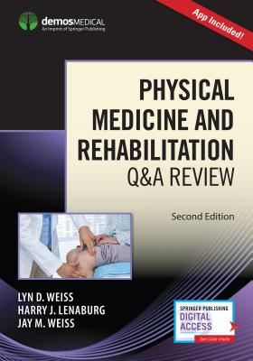 Physical Medicine and Rehabilitation Q&A Review - Weiss, Lyn, MD (Editor), and Lenaburg, Harry, MD (Editor), and Weiss, Jay, MD (Editor)