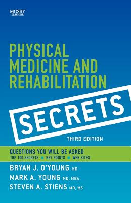 Physical Medicine and Rehabilitation Secrets - O'Young, Bryan J (Editor), and Young, Mark A (Editor), and Stiens, Steven A (Editor)