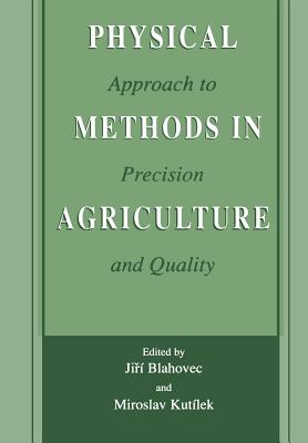 Physical Methods in Agriculture: Approach to Precision and Quality - Blahovec, Jiri (Editor), and Kutilek, Miroslav (Editor)