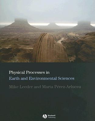 Physical Processes in Earth and Environmental Sciences - Leeder, Mike, and Perez-Arlucea, Marta
