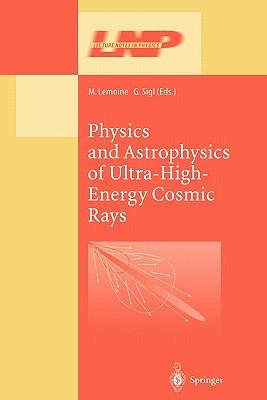 Physics and Astrophysics of Ultra High Energy Cosmic Rays - Lemoine, M. (Editor), and Sigl, Gunther (Editor)