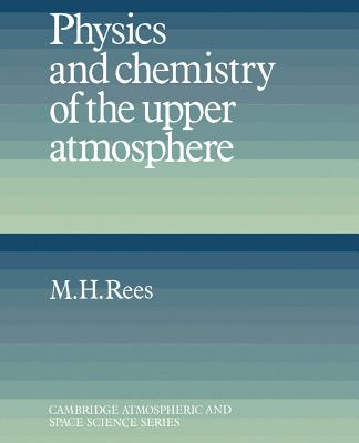 Physics and Chemistry of the Upper Atmosphere - Rees, M H