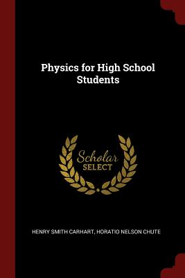 Physics for High School Students - Carhart, Henry Smith, and Chute, Horatio Nelson
