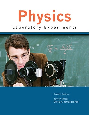 Physics Laboratory Experiments - Wilson, Jerry D, and Hernandez, Cecilia A