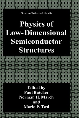 Physics of Low-Dimensional Semiconductor Structures - Butcher, Paul N (Editor), and March, Norman H (Editor), and Tosi, Mario P (Editor)