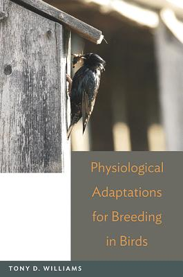 Physiological Adaptations for Breeding in Birds - Williams, Tony D
