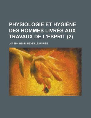 Physiologie Et Hygiene Des Hommes Livres Aux Travaux de L'Esprit (2) - United States Congress House, States Congress House, and Reveille-Parise, Joseph Henri