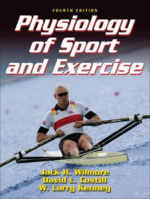 Physiology of Sport and Exercise - Wilmore, Jack, and Costill, David, and Kenney, W Larry