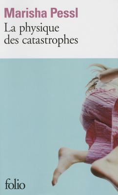 Physique Des Catastrophes - Pessl, Marisha