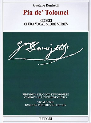 Pia de' Tolomei: Based on the Critical Edition Ricordi Opera Vocal Score Series - Donizetti, Gaetano (Composer)