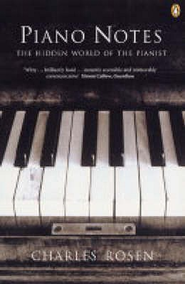 Piano Notes: The Hidden World of the Pianist - Rosen, Charles