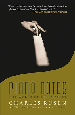 Piano Notes: The World of the Pianist - Rosen, Charles