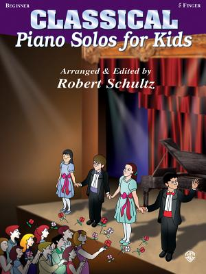 Piano Solos for Kids: Classical (New Edition) - Schultz, Robert