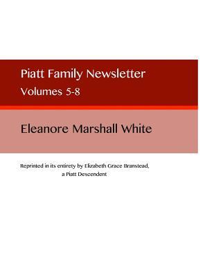 Piatt Family Newsletter: Volumes 5-8 - Branstead, Elizabeth Grace (Editor), and White, Eleanore Marshall
