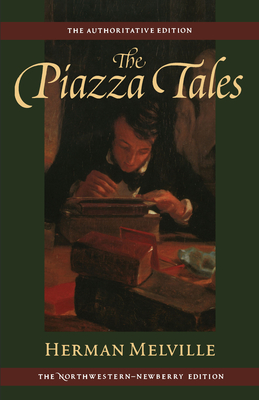 Piazza Tales and Other Prose Pieces, 1839-1860: Volume Nine - Melville, Herman