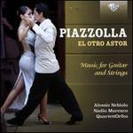 Piazzolla: El Otro Astor - Music for Guitar and Strings