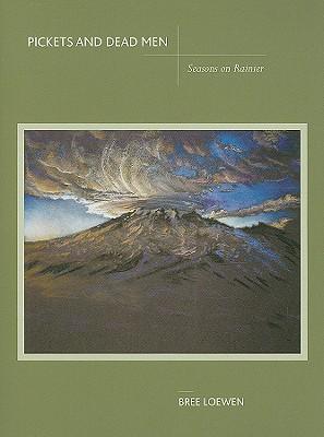 Pickets and Dead Men: Seasons on Rainier - Loewen, Bree