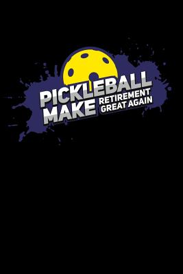 Pickleball Make Retirement Great Again: 120 Pages I 6x9 I Dot Grid I Funny Pickleball Gifts for Grandfathers I Apparel - Notebooks, Funny